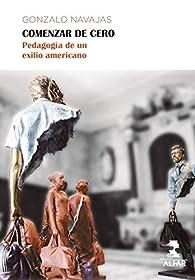 Comenzar de cero: Pedagogía de un exilio americano par Gonzalo Navajas