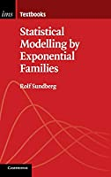 Statistical Modelling by Exponential Families (Institute of Mathematical Statistics Textbooks, Series Number 12)