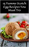 15 Yummy Scotch Egg Recipes You Must Try (English Edition)