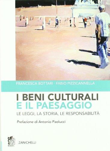 I beni culturali e il paesaggio. Le leggi, la storia, le responsabilità