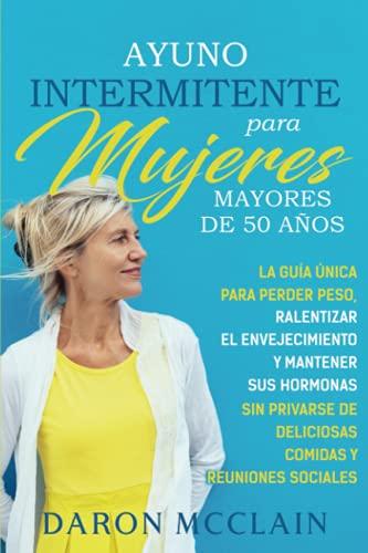 Ayuno intermitente para mujeres mayores de 50 años: La guía
