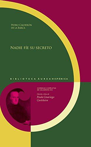 Nadie fíe su secreto / Pedro Calderón de la Barca ; edición crítica de Paula Casariego Castiñeira. (Biblioteca Áurea Hispánica)