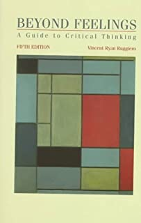 Beyond Feelings: A Guide to Critical Thinking by Vincent Ryan Ruggiero (1997-09-04)