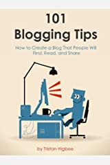 101 Blogging Tips: How to Create a Blog That People Will Find, Read, and Share Kindle Edition