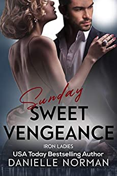 Sunday, Sweet Vengeance (Iron Ladies Book 2) by [Danielle Norman]