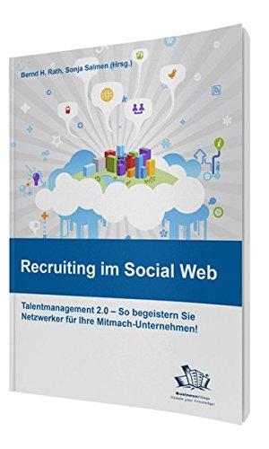 Recruiting im Social Web: Talentmanagement 2.0 - So begeistern Sie Netzwerker für Ihr Mitmach-Unternehmen!