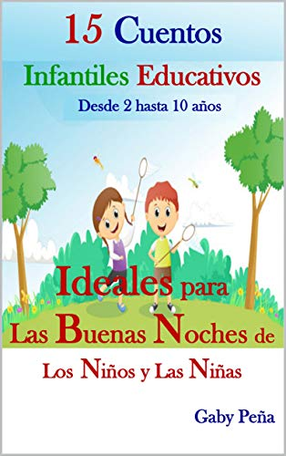 15 Cuentos Infantiles Educativos Desde 2 Hasta 10 Años Ideales Para Las Buenas Noches De Los Niños Y Las Niñas Spanish Edition Kindle Edition By Peña Gaby Children Kindle Ebooks