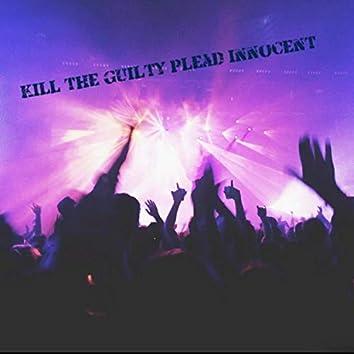 Kill The Guilty Plead Innocent