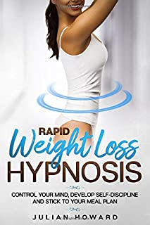 Rapid Weight Loss Hypnosis: Control You Mind, Develop Self-Discipline And Stick To Your Meal Plan