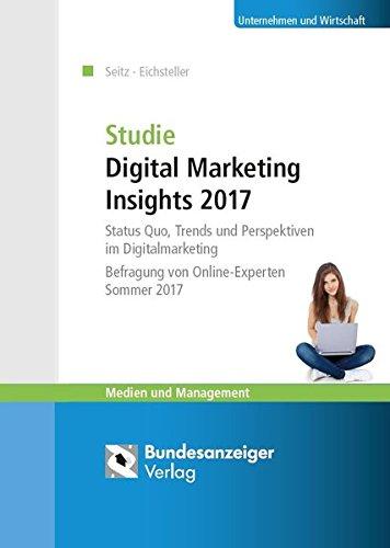 Studie Digital Marketing Insights 2017: Status Quo, Trends und Perspektiven im Digitalmarketing - Befragung von Online-Experten
