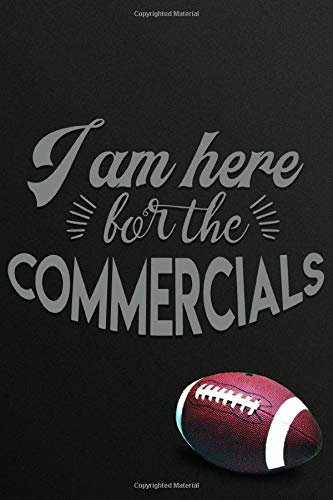 I Am Here For The Commercials: Football Notebook & Journal Gifts for Kids (Boys & Girls) & Adults (Men & Women) Especially Superbowl / Super Bowl ... Football Field's Yard Lines Interior Pages.)