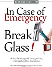 In Case of Emergency, Break Glass!: A step-by-step guide to organizing your legal and life documents