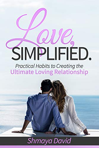 Love, Simplified: Practical Habits to Creating the Ultimate Loving Relationship