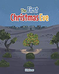 Image: The First Christmas Eve | Paperback: 30 pages | by Kirk Jones (Author). Publisher: Covenant Books (November 13, 2020)