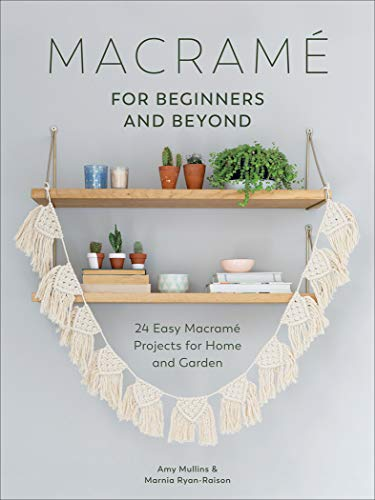 Macramé for Beginners and Beyond: 24 Easy Macramé Projects for Home and Garden (English Edition)