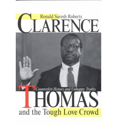 [( Clarence Thomas and the Tough Love Crowd: Counterfeit Heroes and Unhappy Truths )] [by: Ronald Suresh Roberts] [Jan-1997]