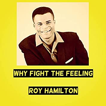 Why Fight the Feeling