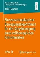 Ein szenarienadaptiver Bewegungsalgorithmus fuer die Laengsbewegung eines vollbeweglichen Fahrsimulators (Wissenschaftliche Reihe Fahrzeugtechnik Universitaet Stuttgart)