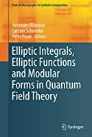 Elliptic Integrals, Elliptic Functions and Modular Forms in Quantum Field Theory (Texts & Monographs in Symbolic Computation)