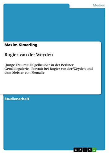 """Rogier van der Weyden: """"Junge Frau mit Flügelhaube""""  in der Berliner Gemäldegalerie - Portrait bei Rogier van der Weyden und dem Meister von Flemalle"""