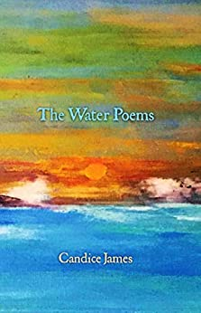 The Water Poems by [Candice James]