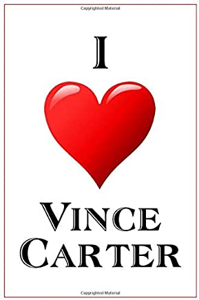 I Love Vince Carter: Notebook - 6x9 Lined Journal - 110 Pages - Soft Cover - Great For Birthday Gift