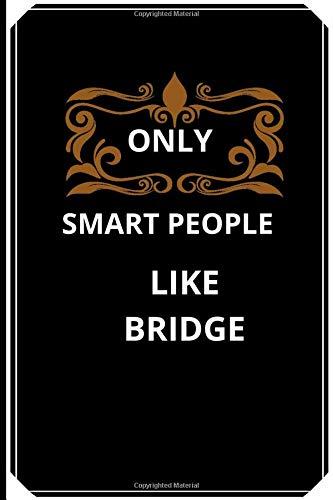 Only Smart People Like Bridge: Lined Bridge lovers Notebook