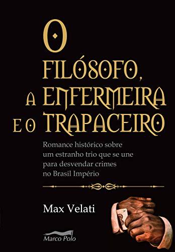 O filósofo, a enfermeira e o trapaceiro: romance histórico sobre um estranho trio que se une para desvendar crimes no Brasil império