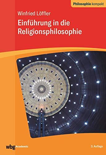 Einführung in die Religionsphilosophie (Philosophie kompakt)
