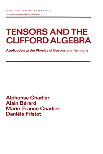 Tensors and the Clifford Algebra: Application to the Physics of Bosons and Fermions (Chapman & Hall/CRC Pure and Applied Mathematics Book 163) (English Edition)