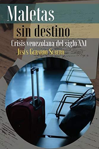 MALETAS SIN DESTINO: Crisis venezolana del siglo XXI