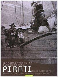 Pirati. Dalle origini ai giorni nostri, dai Caraibi alla Somalia