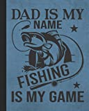 Dad Is My Name Fishing Is My Game: Best Fun Dad's Birthday Presents From Son, Daughter, Kids - Humorous Fisherman Dad - Lined Pages Notebook with Bonus Password Tracker - Blue Cover 8