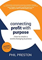 Connecting Profit with Purpose: How to create a world-changing business