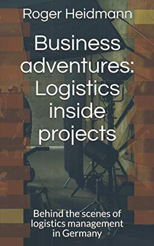 Business  adventures: Logistics inside projects: Behind the scenes of logistics management in Germany