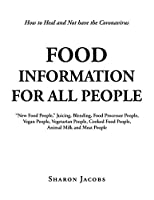Food Information for All People: New Food People Blending, Juicing, & Food Processor People Vegan People Vegetarian People Cooked Food People Animal Milk and Meat People