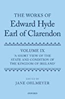 A Short View of the State and Condition of the Kingdom of Ireland (The Works of Edward Hyde, Earl of Clarendon)
