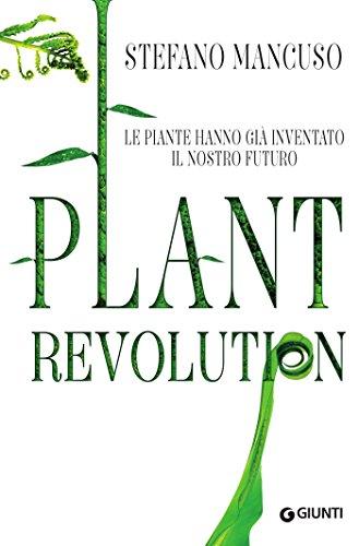 Plant Revolution: Le piante hanno già inventato il nostro futuro
