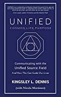 Unified - Cosmos, Life, Purpose: Communicating with the Unified Source Field & How This Can Guide Our Lives