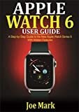 Apple Watch 6 Users Guide: A Step-by-Step Guide to the New Apple Watch Series 6 with Hidden Features