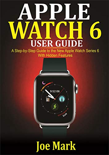 Apple Watch 6 Users Guide: A Step-by-Step Guide to the New Apple Watch Series 6 with Hidden Features (English Edition)