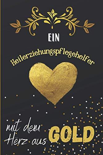 Ein Heilerziehungspflegehelfer mit dem Herz aus Gold: Liniertes Notizbuch für einen Heilerziehungspflegehelfer ,graduierter Student, Rentner oder Arbeitskollegen | ein origineller Dankegeschenke