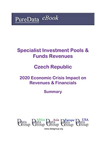Specialist Investment Pools & Funds Revenues Czech Republic Summary: 2020 Economic Crisis Impact on Revenues & Financials (English Edition)