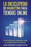 La Enciclopedia de Marketing para Tiendas Online: 101 estrategias probadas para el incremento de...