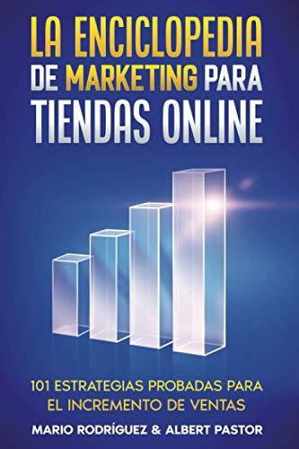 La Enciclopedia de Marketing para Tiendas Online: 101 estrategias probadas para el incremento de ventas