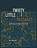 Twisty Little Passages: An Approach to Interactive Fiction (The MIT Press)