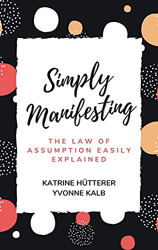 Simply Manifesting: The Law of Assumption easily explained (English Edition)