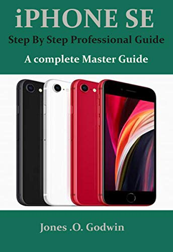 iPHONE SE Step By Step Professional Guide: A complete Master Guide