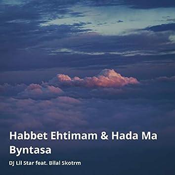 Habbet Ehtimam & Hada Ma Byntasa (feat. Bilal Skotrm)
