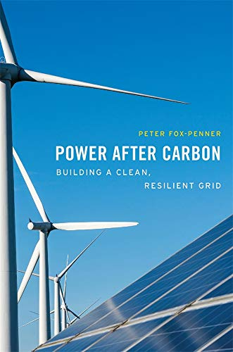 Compare Textbook Prices for Power after Carbon: Building a Clean, Resilient Grid  ISBN 9780674241077 by Fox-Penner, Peter
